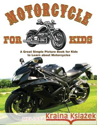 Motorcycles for Kids: A Children's Picture Book about Motorcycles: A Great Simple Picture Book for Kids to Learn about Different Types of Mo Melissa Ackerman 9781535306508