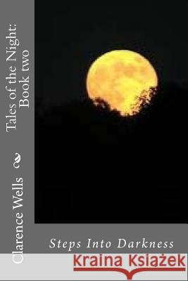 Tales of the Night: Book Two: Steps Into Darkness MR Clarence Edward Wells 9781535318921