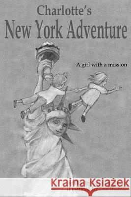 Charlotte's New York Adventure: A Girl with a Mission [Black and White Edition] Lese Dunton Ena Hodzic 9781535334006 Createspace Independent Publishing Platform