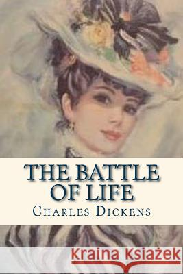The Battle of Life Charles Dickens Ravell 9781535356039 Createspace Independent Publishing Platform