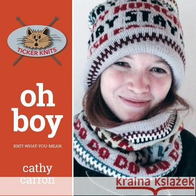 Oh Boy: Knit-What-You-Mean Cathy Carron 9781535378987