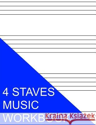 4 Staves Music Workbook S. Smith 9781535390743 Createspace Independent Publishing Platform