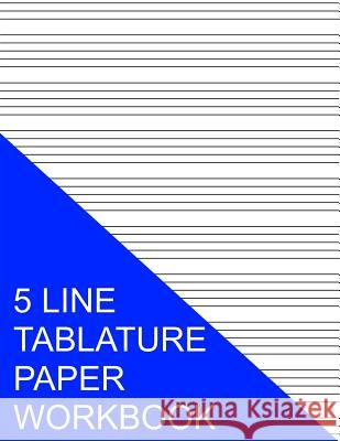 5 Line Tablature Paper Workbook S. Smith 9781535390910 Createspace Independent Publishing Platform