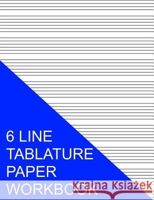 6 Line Tablature Paper Workbook S. Smith 9781535391177 Createspace Independent Publishing Platform