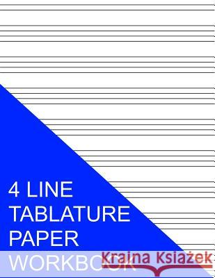 4 Line Tablature Paper Workbook S. Smith 9781535405225 Createspace Independent Publishing Platform