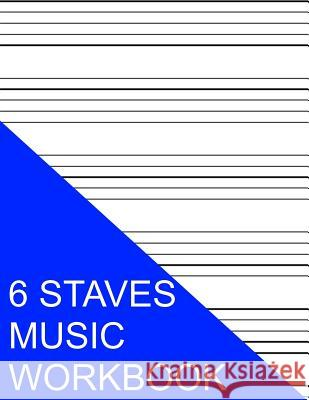 6 Staves Music Workbook S. Smith 9781535405355 Createspace Independent Publishing Platform