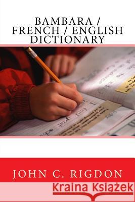Bambara / French / English Dictionary John C. Rigdon 9781535417044