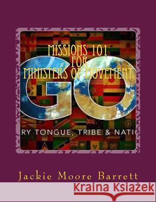 Missions 101 for Ministers of Movement Jackie Moore Barrett Rev Lydia Ann Harper 9781535449151