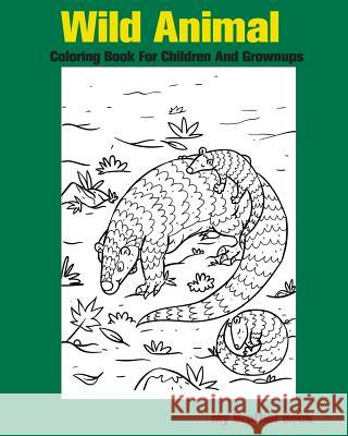 Wild Animal Coloring Book for Children and Grownups: Wildlife and Forest Animals Coloring Book for Kids Boys and Girls My Brother Book                          Wild Animal Coloring Book 9781535462198