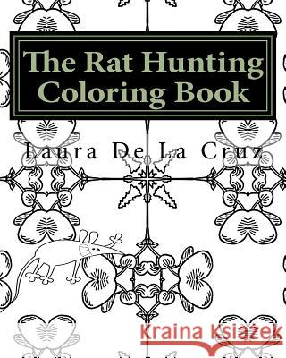 The Rat Hunting Coloring Book: A Coloring Book for Everyone Who Loves Hunting Rats with Their Dogs But Need Something to Do While Waiting! Laura K. D 9781535475129