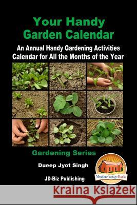 Your Handy Garden Calendar - An Annual Handy Gardening Activities Calendar for All the Months of the Year Dueep Jyot Singh John Davidson Mendon Cottage Books 9781535477086 Createspace Independent Publishing Platform