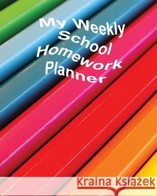 My Weekly School Homework Planner Anthea Peries 9781535481151