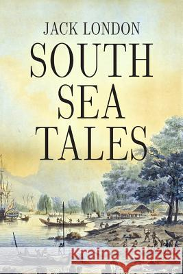 South Sea Tales Jack London 9781535494366 Createspace Independent Publishing Platform