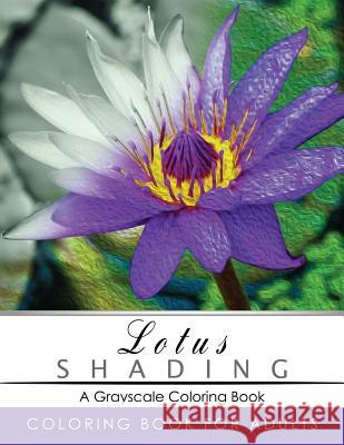 Lotus Shading Coloring Book: Grayscale Coloring Books for Adults Relaxation Art Therapy for Busy People (Adult Coloring Books Series, Grayscale Fan Grayscale Publishing 9781535502443