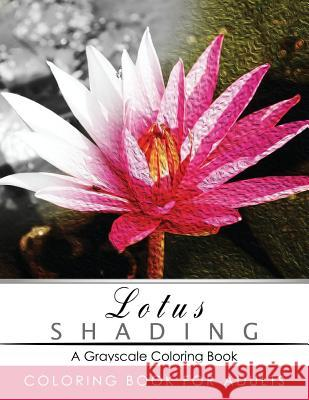 Lotus Shading Coloring Book: Grayscale Coloring Books for Adults Relaxation Art Therapy for Busy People (Adult Coloring Books Series, Grayscale Fan Grayscale Publishing 9781535504065