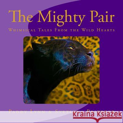 The Mighty Pair: Whimsical Tales from the Wild Hearts Svetlana Pritzker Paddy Lynn 9781535512862