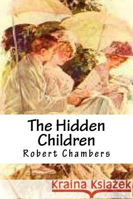 The Hidden Children Robert W. Chambers 9781535517423