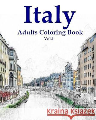 Italy: Adults Coloring Book Vol.1: Italy Designs Coloring Book (Adult Coloring) Mimic Mock 9781535528962