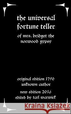 The Universal Fortune Teller: Of Mrs. Bridget the Norwood Gypsy Unknown Author Tarl Warwick 9781535537285