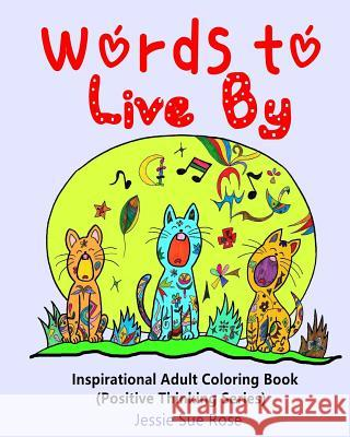 Words to Live by: Inspirational Adult Coloring Book (Positive Thinking Series): 30 Meaningful, Cute Illustrated Wise Words and Scripture Jessie Sue Rose 9781535539456