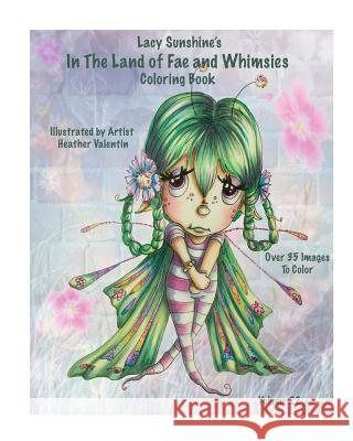Lacy Sunshine's in the Land of Fae and Whimsies Coloring Book Volume 22: Big Eyed Fairies Whimsical Sprites Coloring for All Ages Heather Valentin 9781535543965