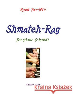 Shmateh-Rag for Piano 6-Hands Rami Bar-Niv 9781535552080