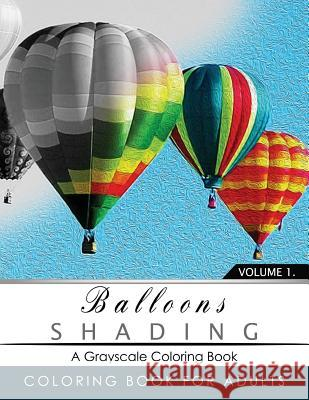 Balloon Shading Coloring Book: Grayscale Coloring Books for Adults Relaxation Art Therapy for Busy People (Adult Coloring Books Series, Grayscale Fan Grayscale Publishing 9781535554558