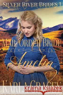 Mail Order Bride Amelia: Clean and Wholesome Historical Western Mail Order Bride Inspirational Romance Karla Gracey 9781535556293