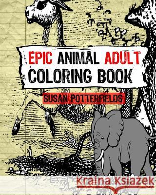 Epic Animal Adult Coloring Book Susan Potterfields 9781535561891
