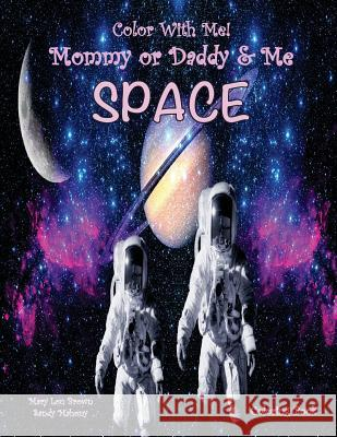 Color with Me! Mommy or Daddy & Me: Space Coloring Book Mary Lou Brown Sandy Mahony 9781535590860