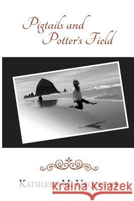 Pigtails and Potter's Field Kathleen M. Urquhart 9781535606783