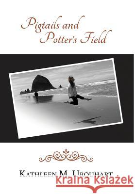 Pigtails and Potter's Field Kathleen M. Urquhart 9781535606820