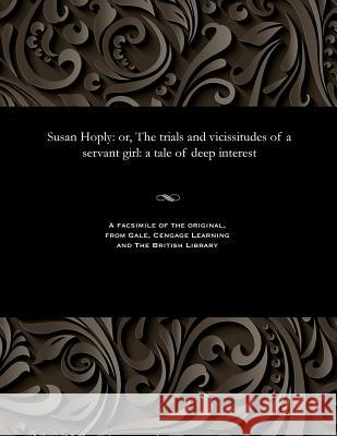 Susan Hoply: Or, the Trials and Vicissitudes of a Servant Girl: A Tale of Deep Interest Thomas Peckett Prest 9781535811484