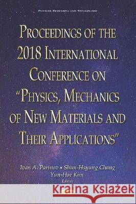 Proceedings of the 2018 International Conference on Physics, Mechanics of New Materials and Their Applications Ivan A Parinov Shun-Hsyung Chang Yun-Hae Kim 9781536158625