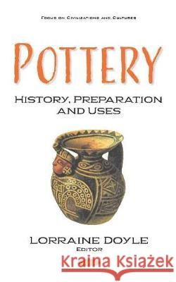 Pottery: History, Preparation and Uses Lorraine Doyle   9781536159554