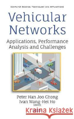 Vehicular Networks: Applications, Performance Analysis and Challenges Peter Chong Ivan Ho  9781536159783
