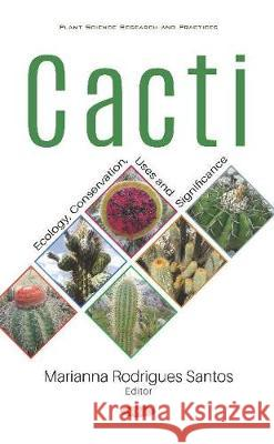 Cacti: Ecology, Conservation, Uses and Significance: Ecology, Conservation, Uses and Significance Marianna Rodrigues Santos   9781536163544