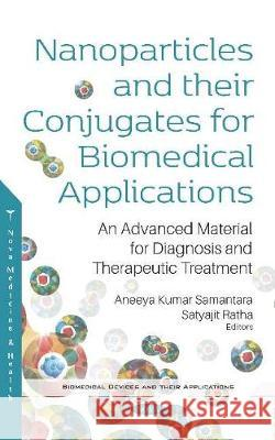 Nanoparticles and their Conjugates for Biomedical Applications: An Advanced Material for Diagnosis and Therapeutic Treatment: An Advanced Material for Diagnosis and Therapeutic Treatment Aneeya Kumar Samantara   9781536165968