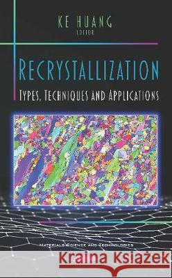 Recrystallization: Types, Techniques and Applications Ke Huang   9781536167375