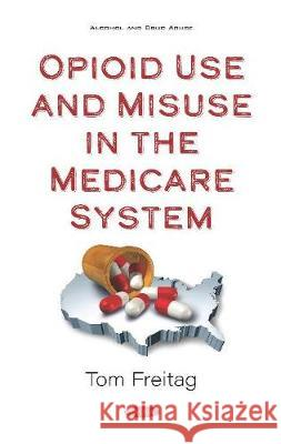 Opioid Use and Misuse in the Medicare System Tom Freitag   9781536168587