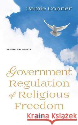 Government Regulation of Religious Freedom Jamie Conner   9781536171747