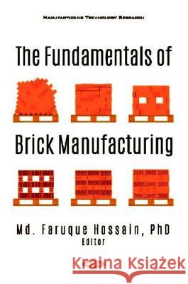 The Fundamentals of Brick Manufacturing Md. Faruque Hossain   9781536172249