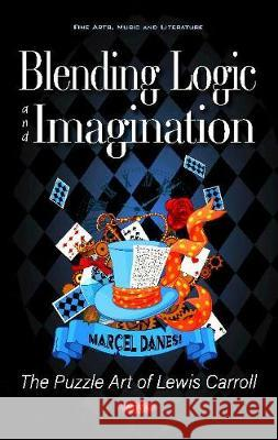 Blending Logic and Imagination: The Puzzle Art of Lewis Carroll Marcel Danesi, Ph.D.   9781536173420