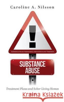Substance Abuse: Treatment Plans and Sober Living Homes Caroline A. Nilsson   9781536178067