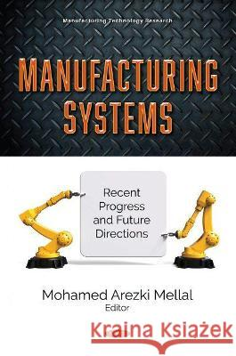Manufacturing Systems: Recent Progress and Future Directions Mohamed Arezki Mellal   9781536186765