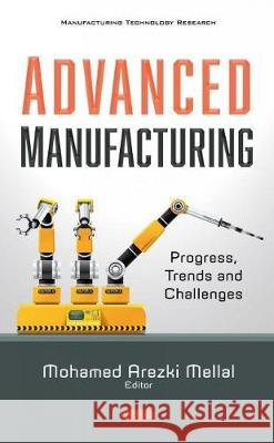Advanced Manufacturing: Progress, Trends and Challenges Mohamed Arezki Mellal   9781536188707