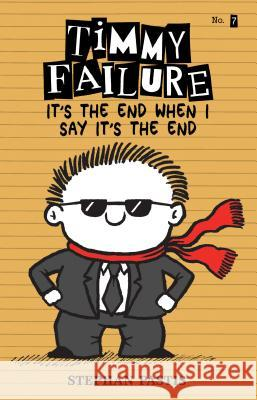 Timmy Failure: It's the End When I Say It's the End Stephan Pastis Stephan Pastis 9781536202403