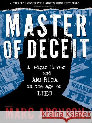 Master of Deceit: J. Edgar Hoover and America in the Age of Lies Marc Aronson 9781536206302