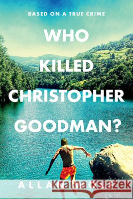 Who Killed Christopher Goodman?: Based on a True Crime Allan Wolf 9781536208771