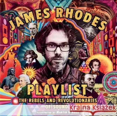 Playlist: The Rebels and Revolutionaries of Sound James Rhodes Martin O'Neill 9781536212143